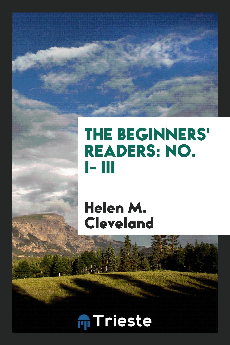 Helen M. Cleveland - The Beginners' Readers: No. I- III