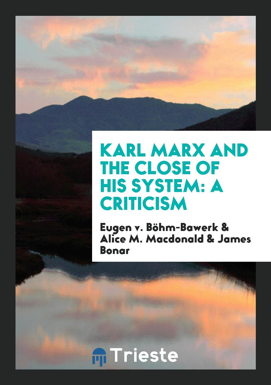 Karl Marx and the Close of His System: A Criticism