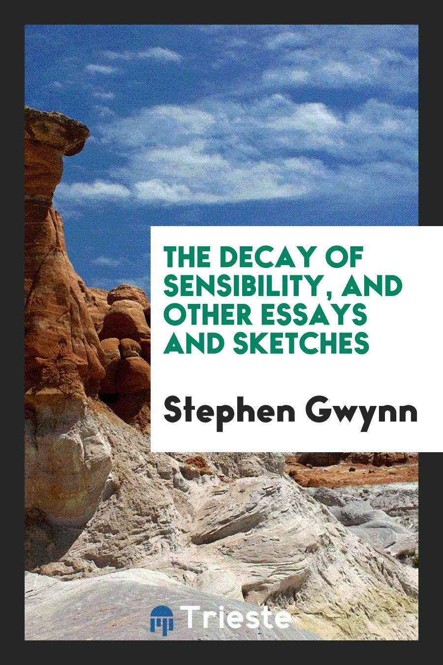 The Decay of Sensibility, and Other Essays and Sketches