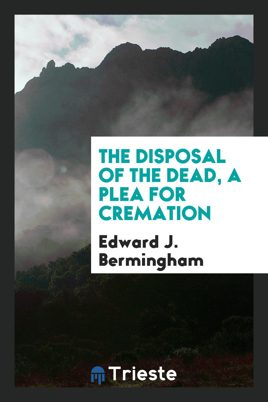 The Disposal of the dead, a plea for cremation