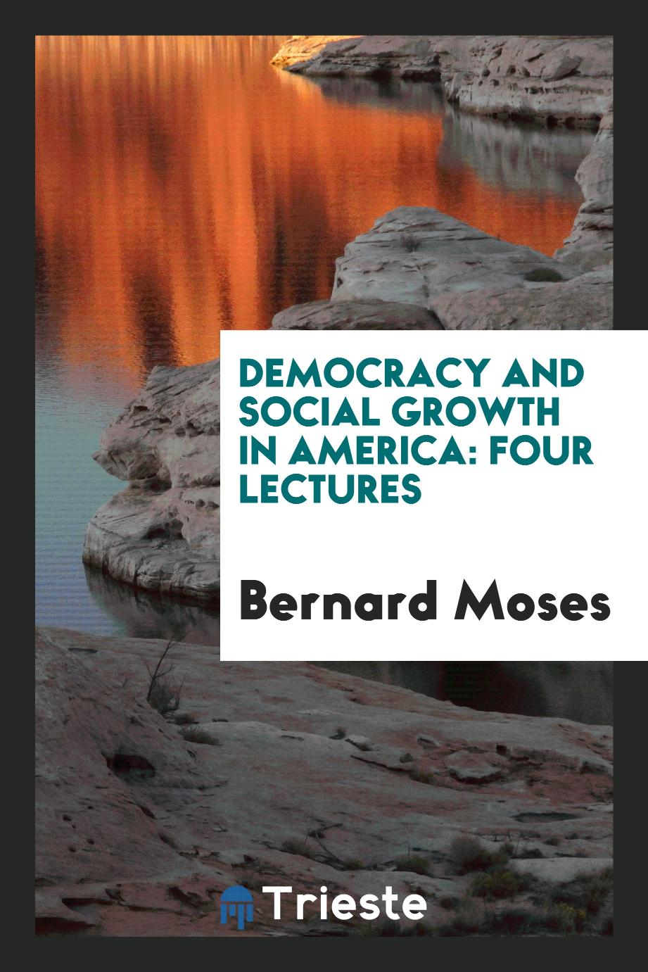Democracy and Social Growth in America: Four Lectures