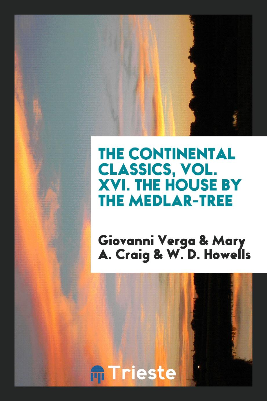 The Continental Classics, Vol. XVI. The House by the Medlar-Tree