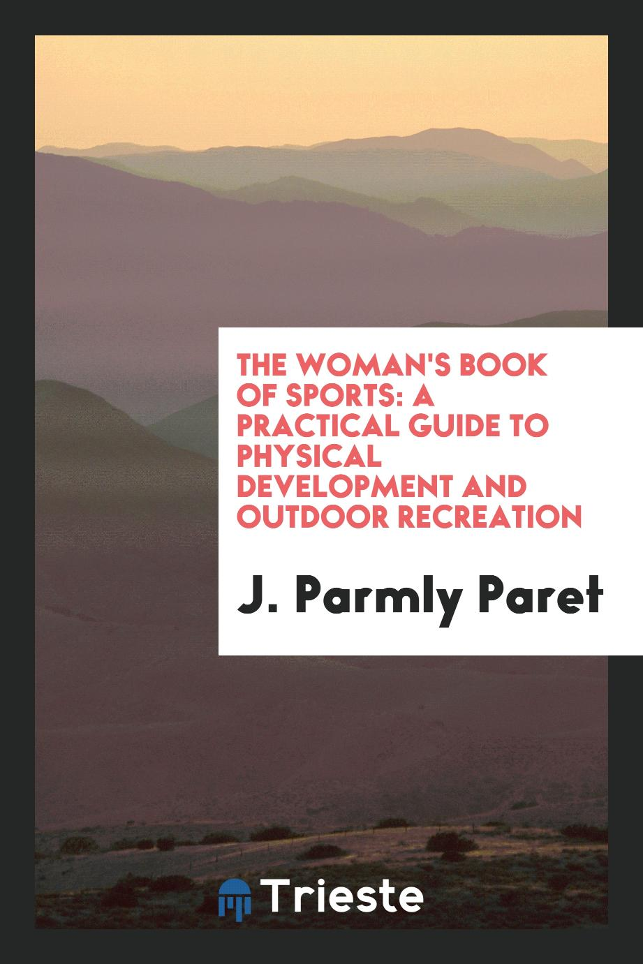 The Woman's Book of Sports: A Practical Guide to Physical Development and Outdoor Recreation