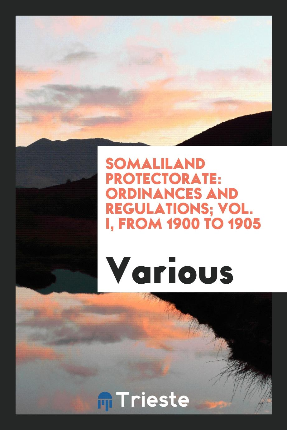 Somaliland Protectorate: Ordinances and Regulations; Vol. I, From 1900 to 1905