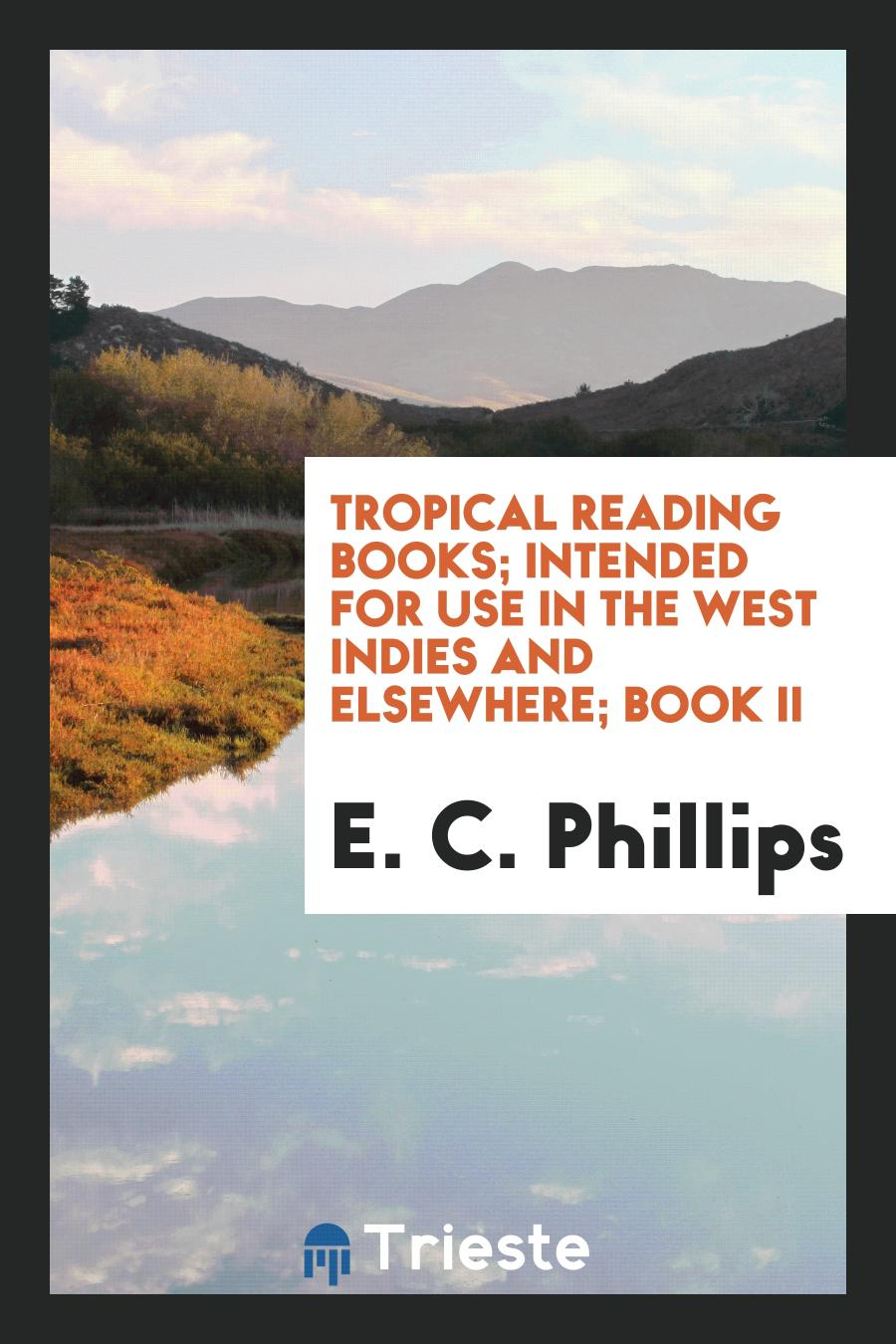 Tropical Reading Books; Intended for Use in the West Indies and Elsewhere; Book II