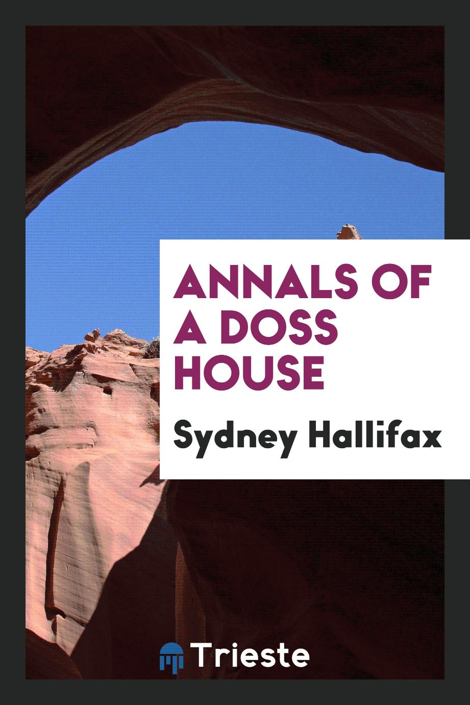 Sydney Hallifax - Annals of a Doss House