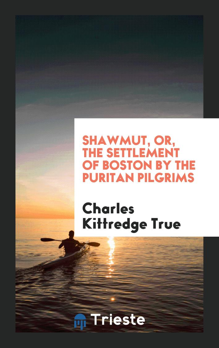 Shawmut, or, the Settlement of Boston by the Puritan Pilgrims