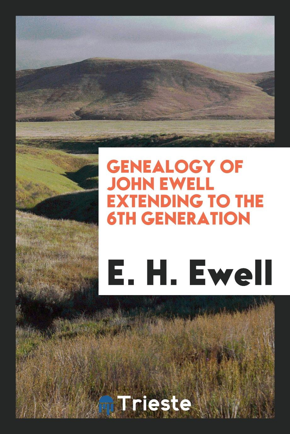 Genealogy of John Ewell Extending to the 6th Generation