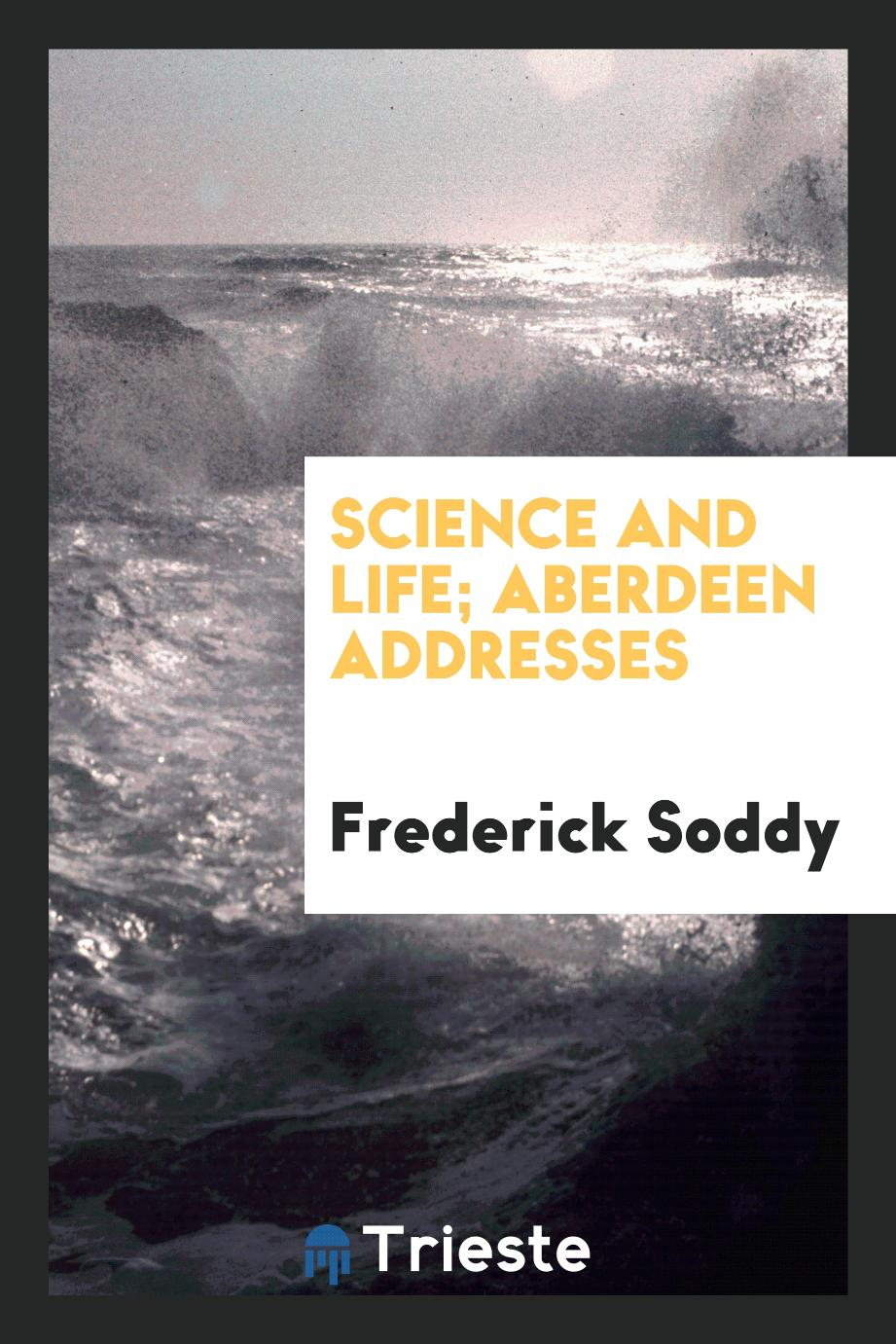 Science and life; Aberdeen addresses