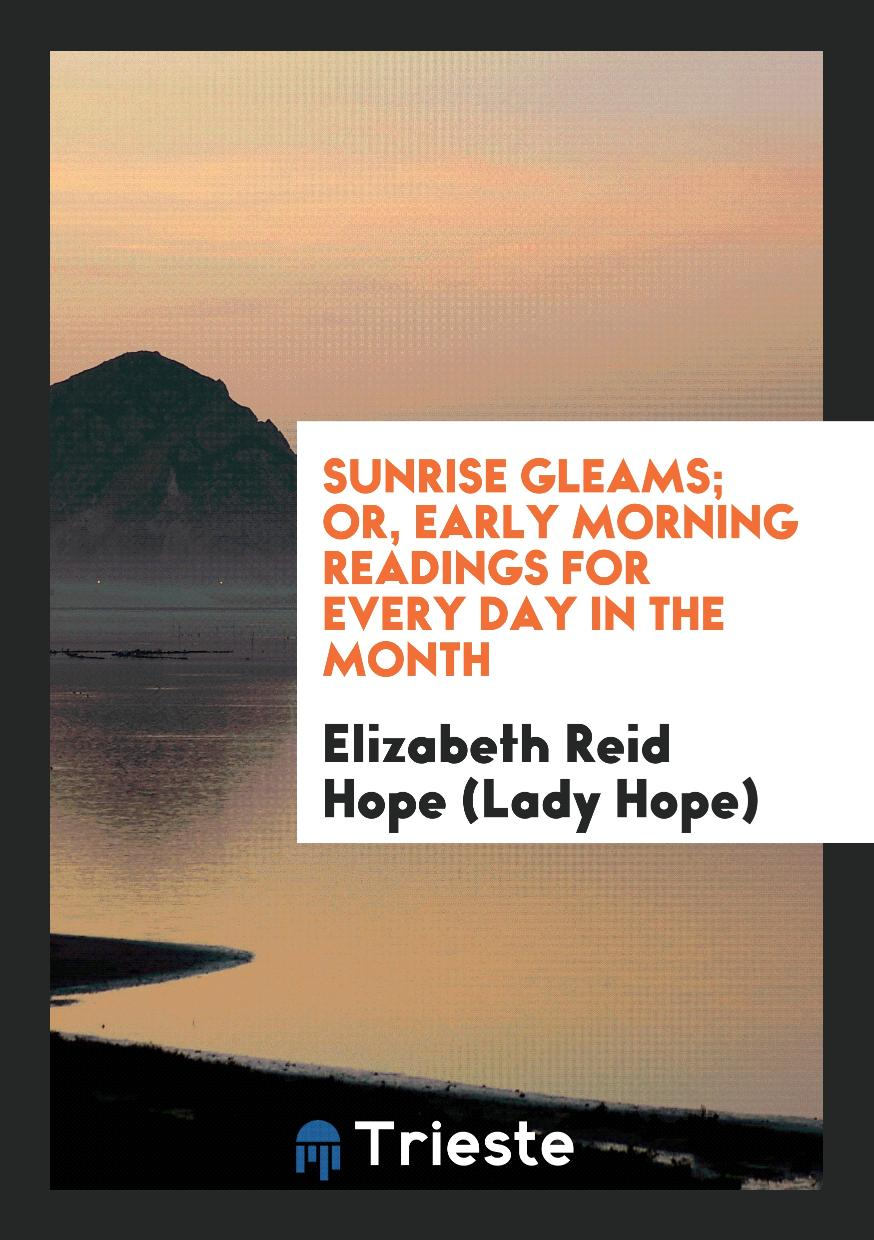 Sunrise Gleams; Or, Early Morning Readings for Every Day in the Month