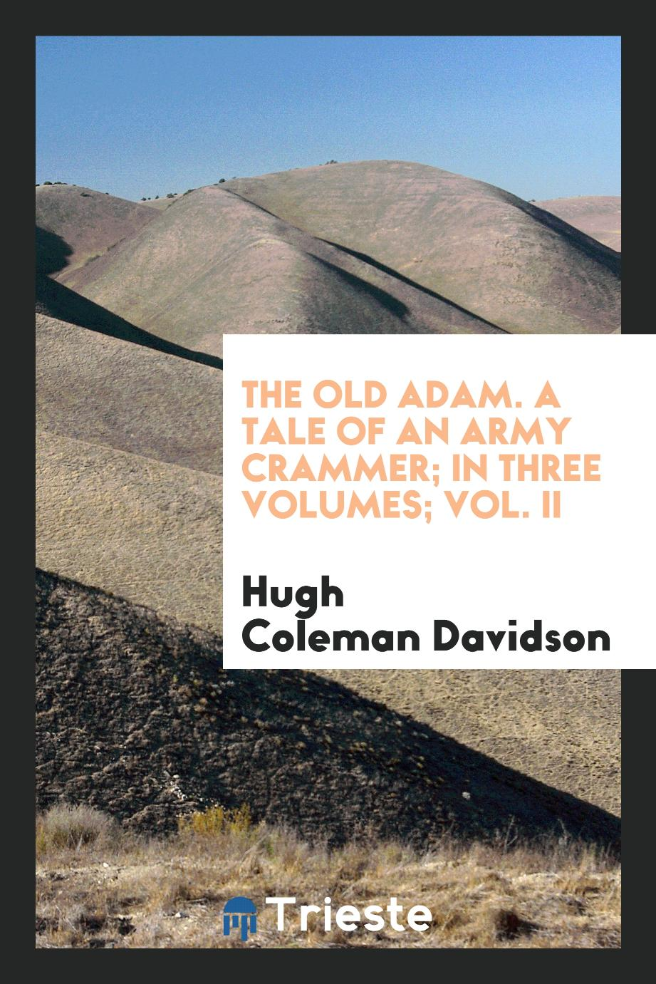 The old Adam. A tale of an army crammer; In three volumes; Vol. II