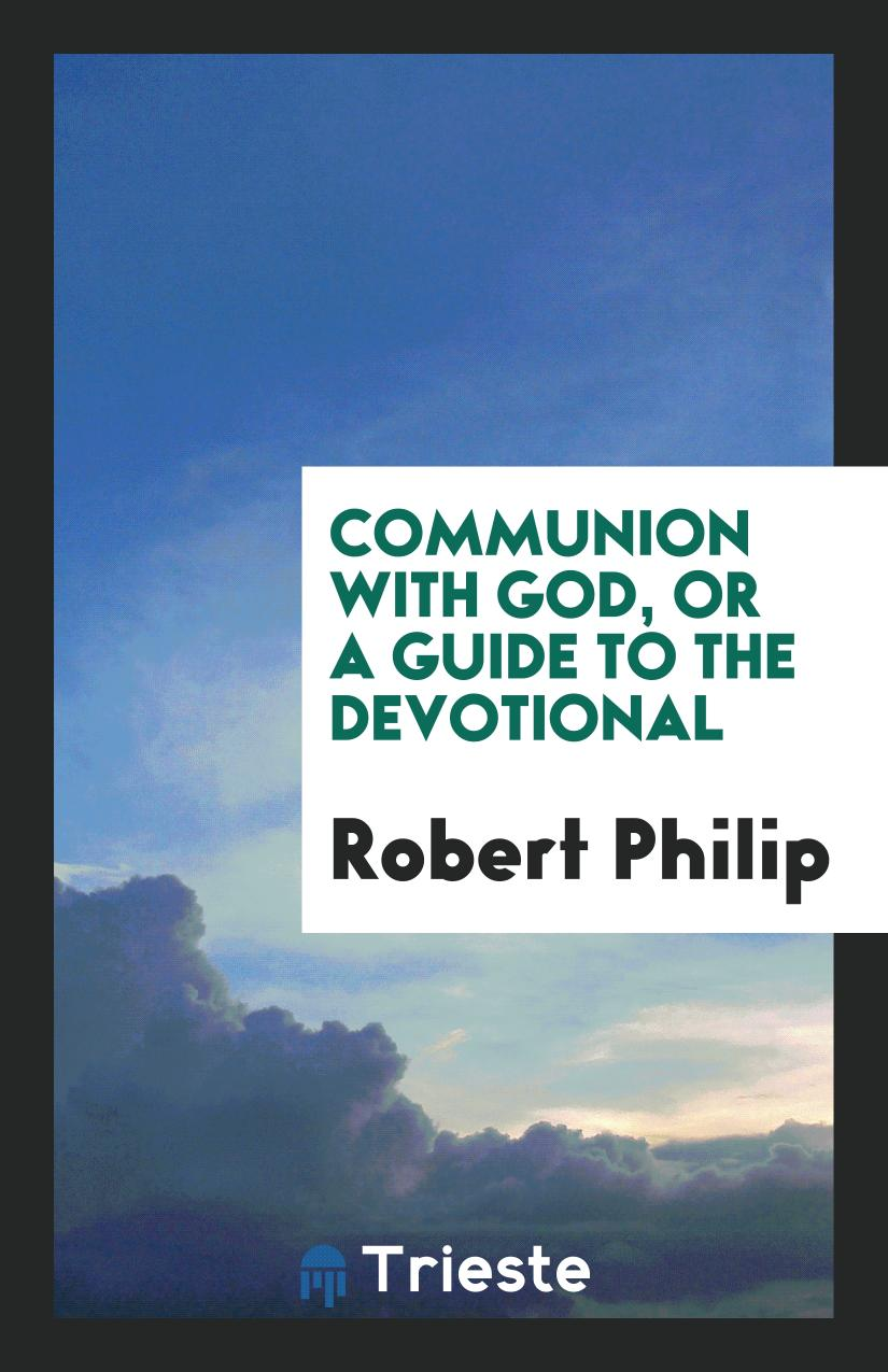 Communion with God, or A Guide to the Devotional