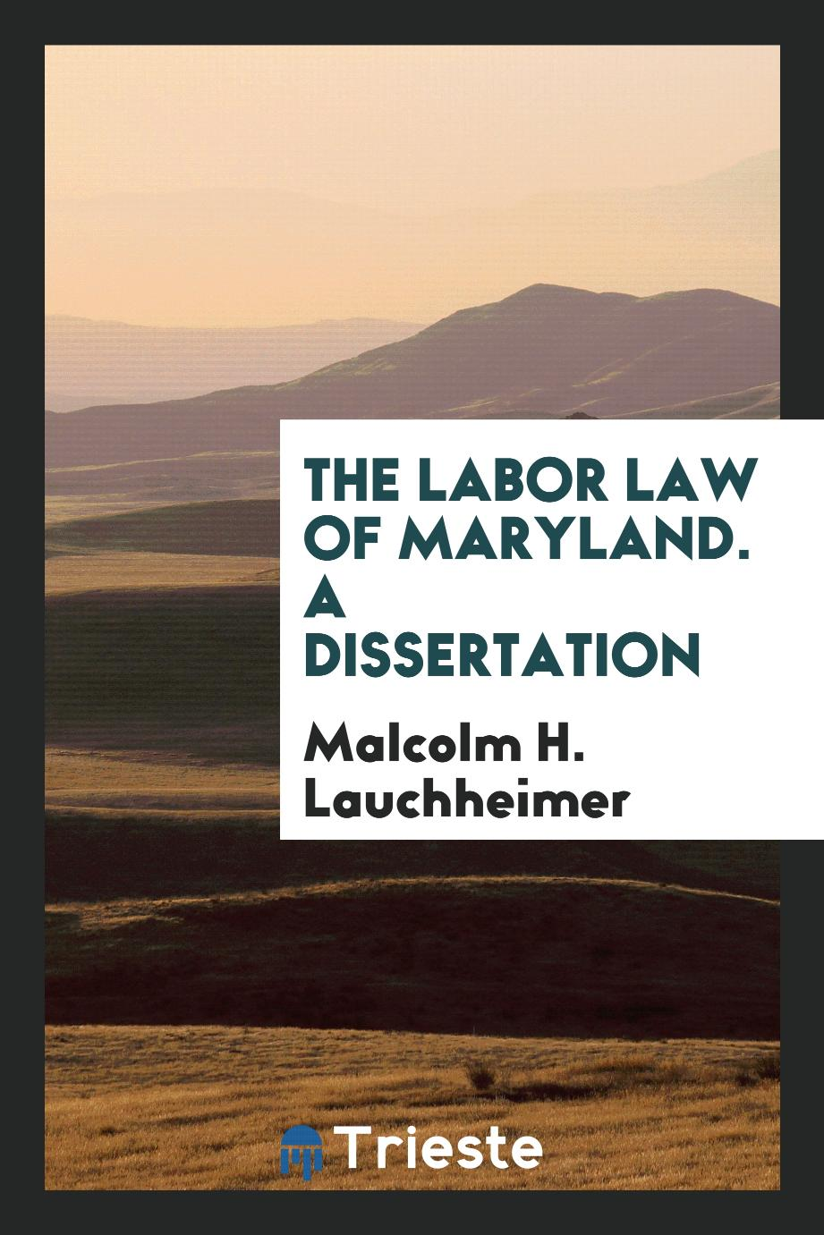 The Labor Law of Maryland. A Dissertation