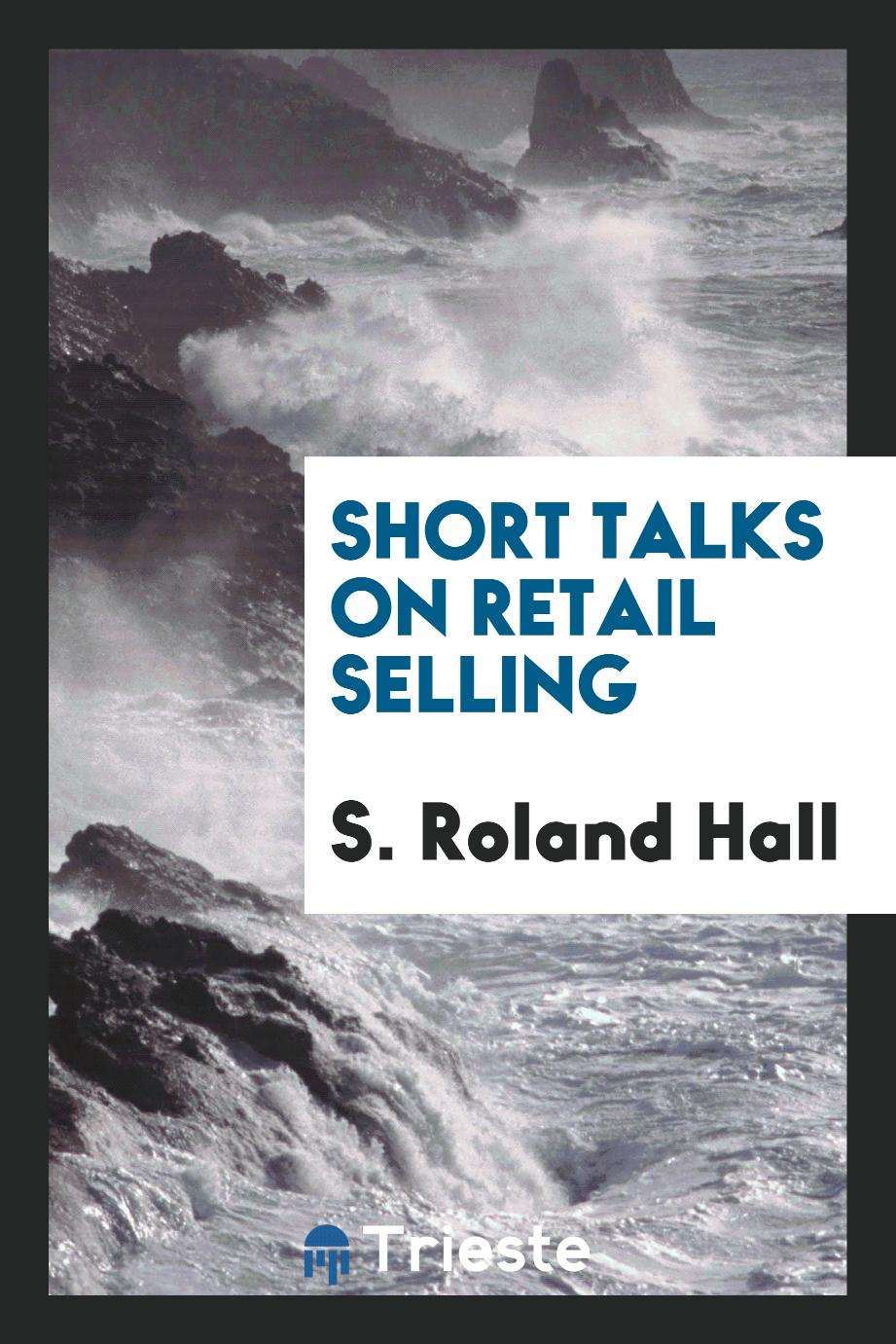 S. Roland Hall - Short talks on retail selling