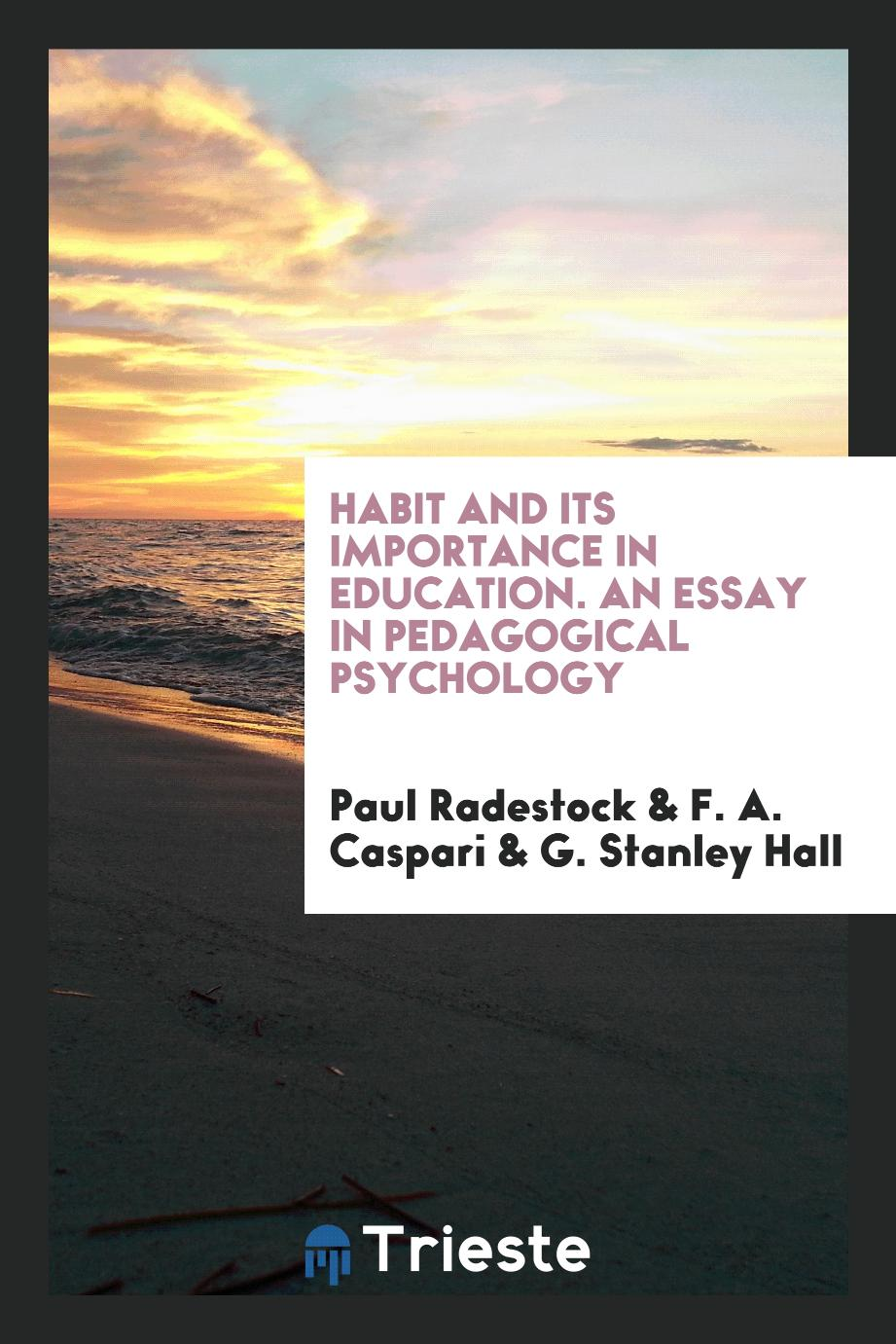 Habit and Its Importance in Education. An Essay in Pedagogical Psychology