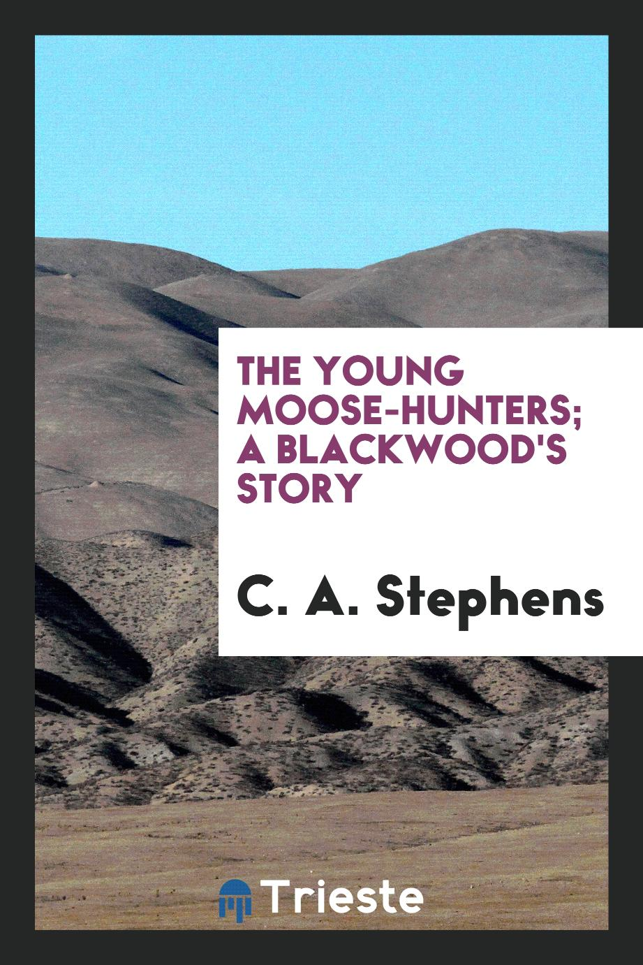 The young moose-hunters; a blackwood's story