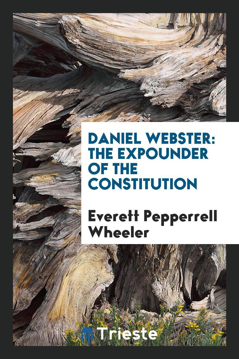 Daniel Webster: The Expounder of the Constitution