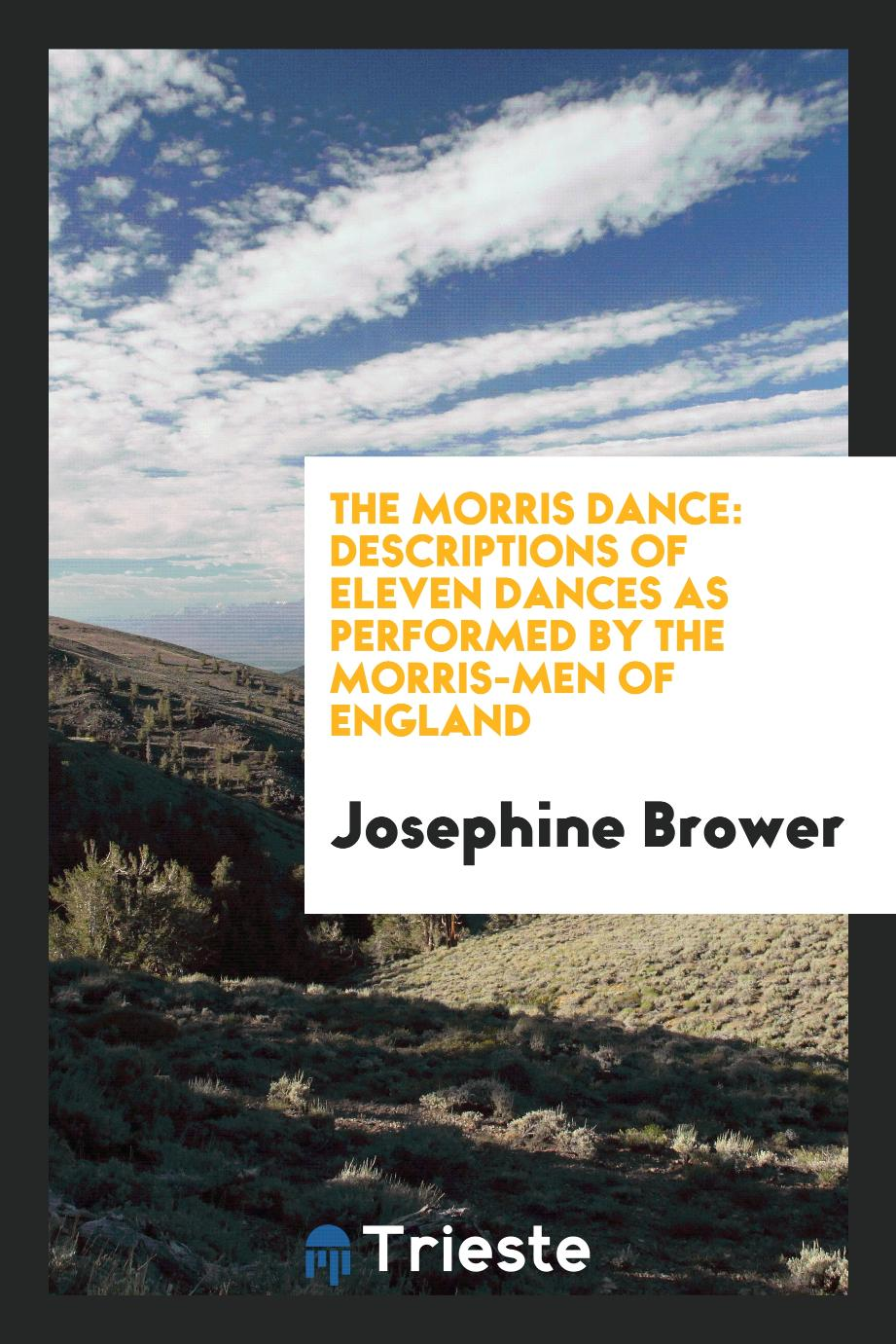 The Morris dance: descriptions of eleven dances as performed by the Morris-Men of England