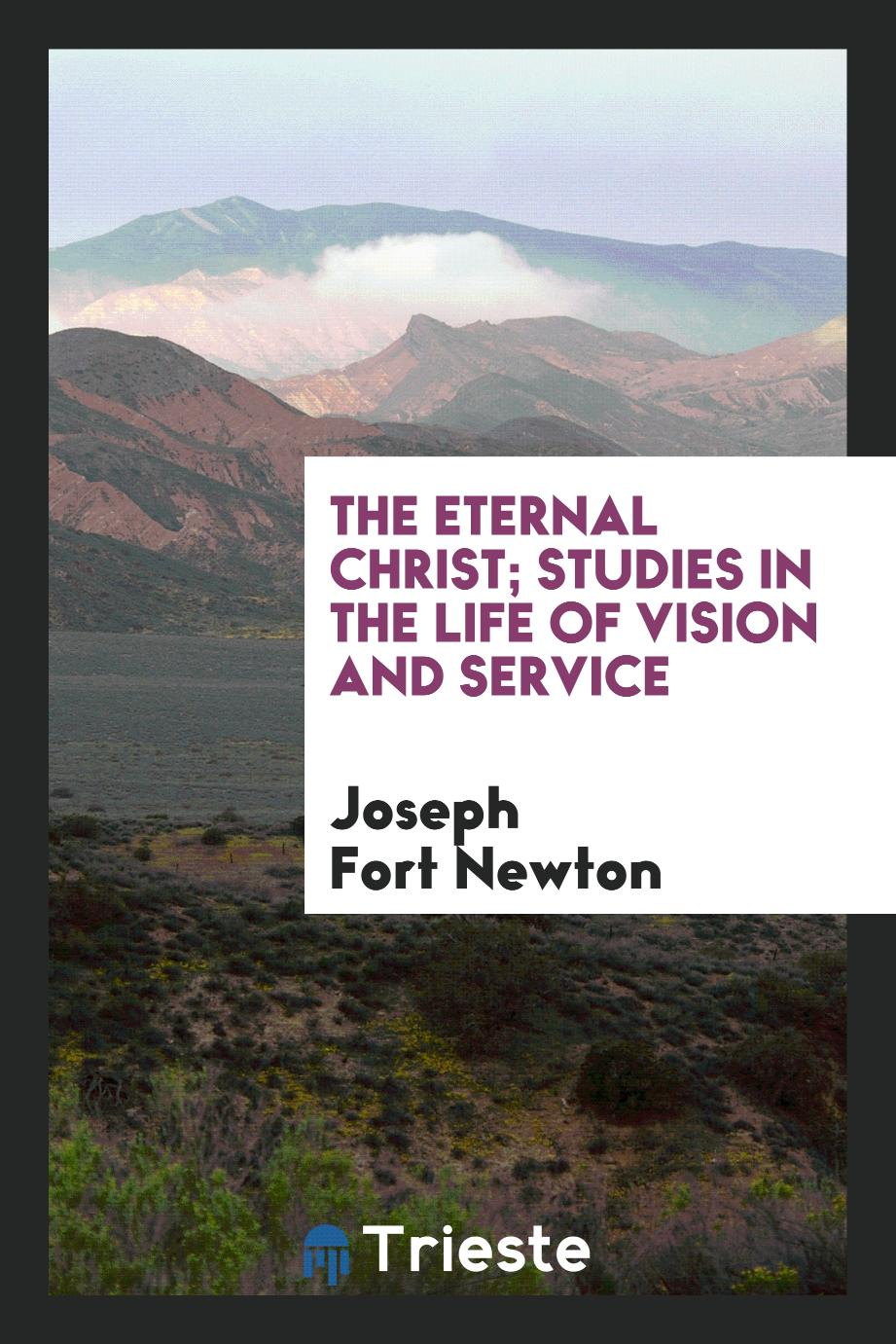 The eternal Christ; studies in the life of vision and service