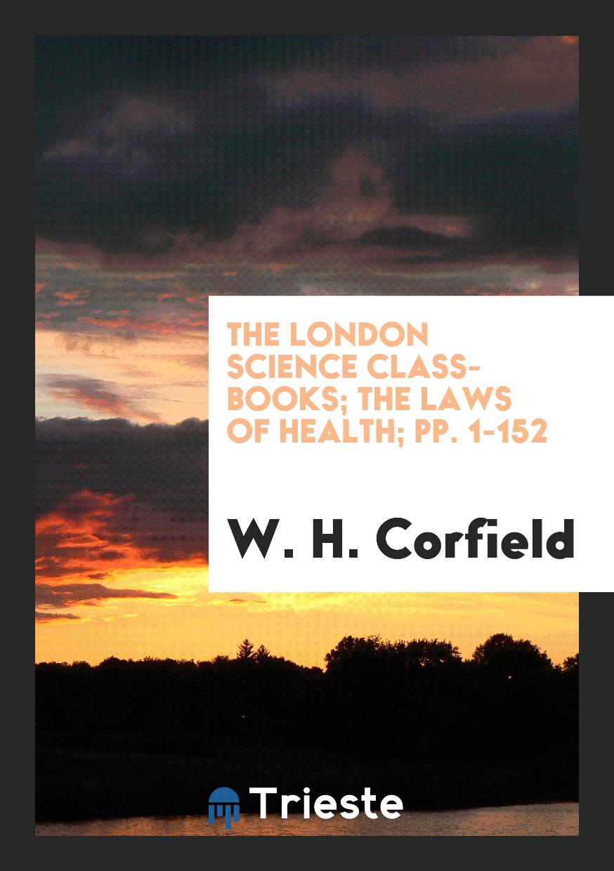 The London Science Class-Books; The Laws of Health; pp. 1-152