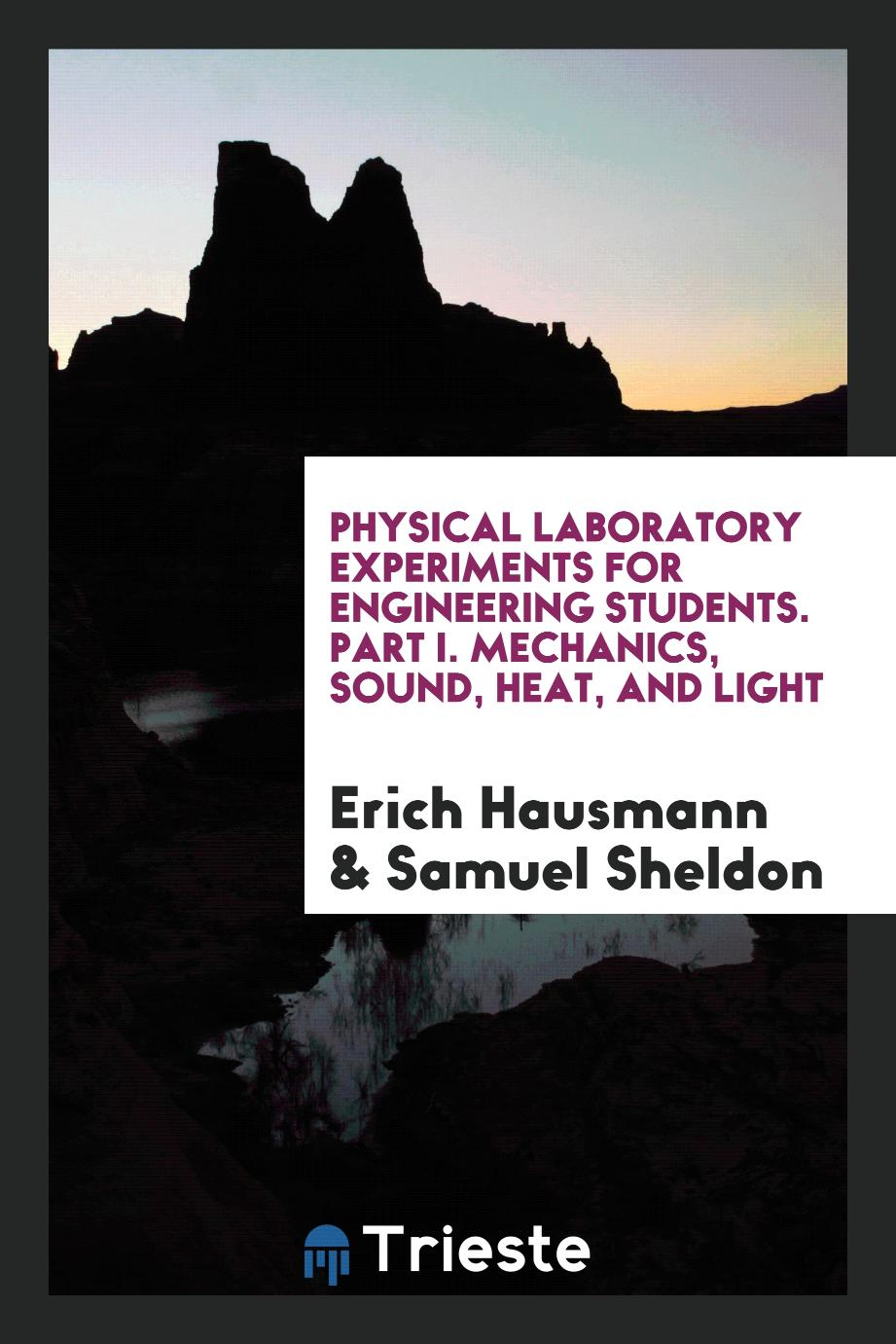 Physical Laboratory Experiments for Engineering Students. Part I. Mechanics, Sound, Heat, and Light