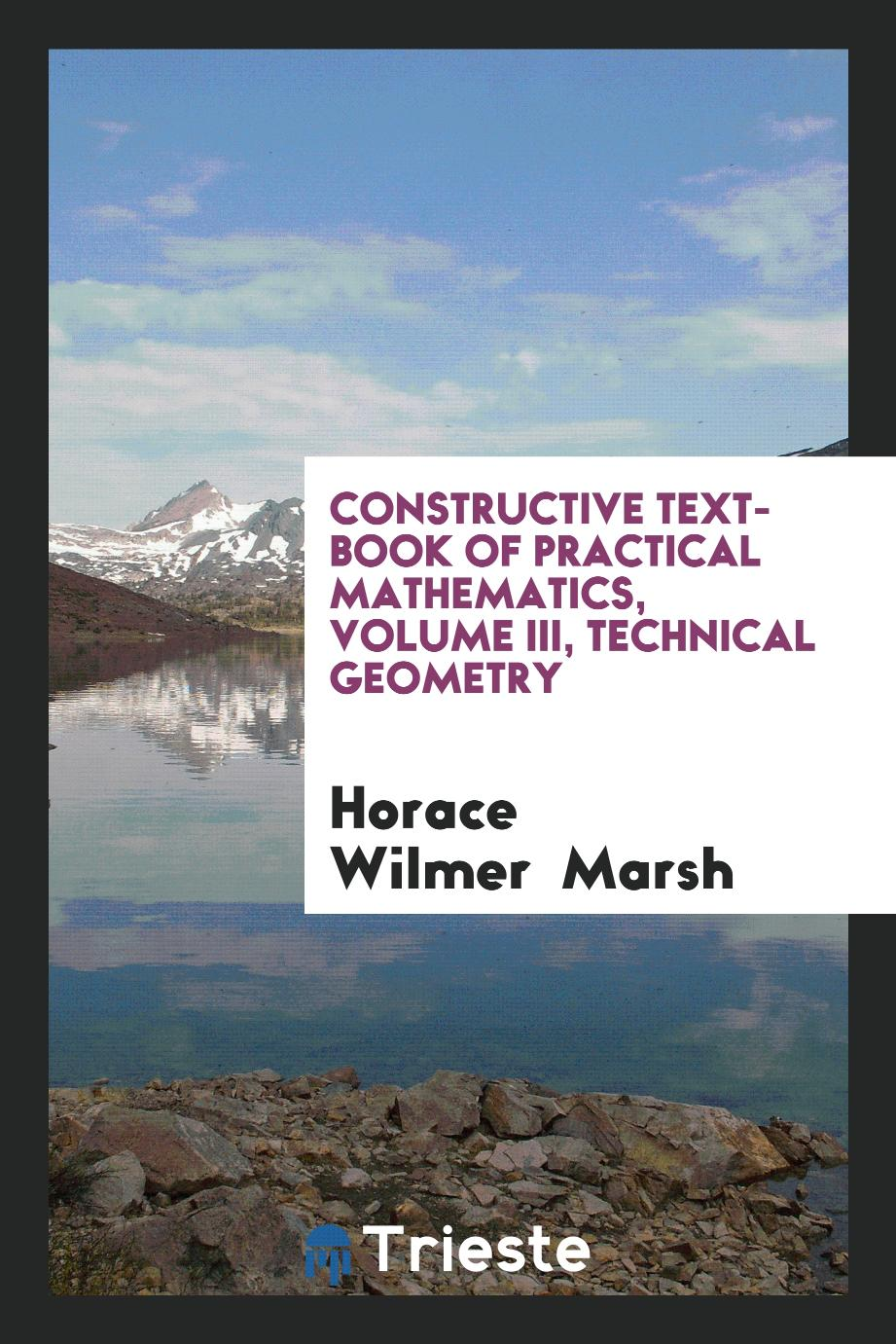 Constructive Text-Book of Practical Mathematics, Volume III, Technical Geometry