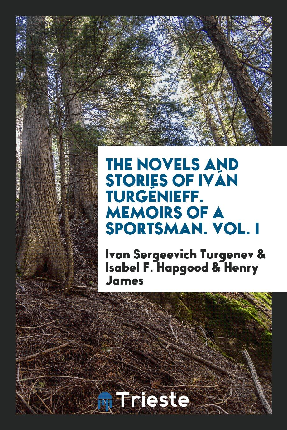 The Novels and Stories of Iván Turgénieff. Memoirs of a Sportsman. Vol. I