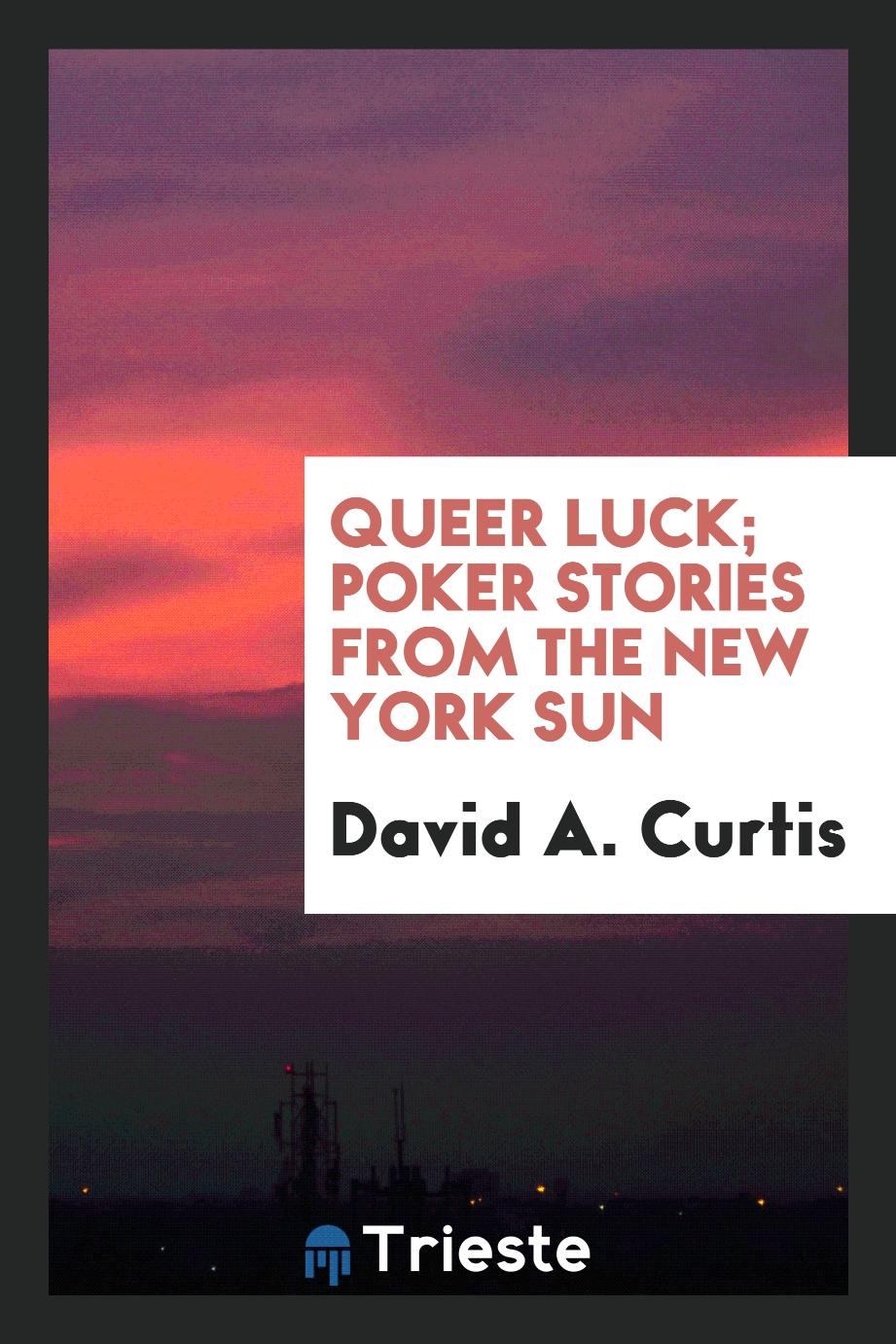 Queer luck; poker stories from the New York sun