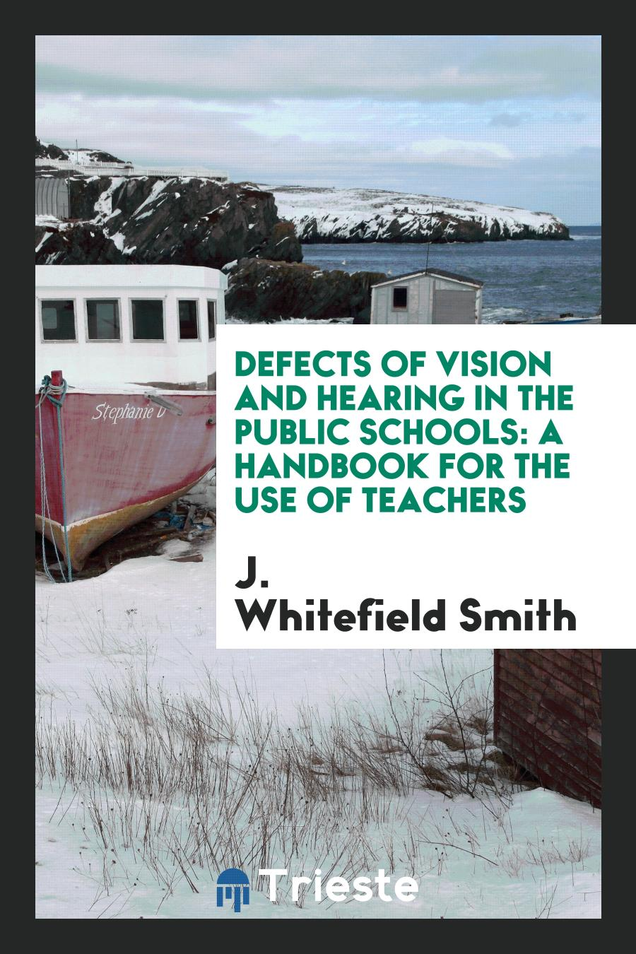 Defects of Vision and Hearing in the Public Schools: A Handbook for the Use of Teachers