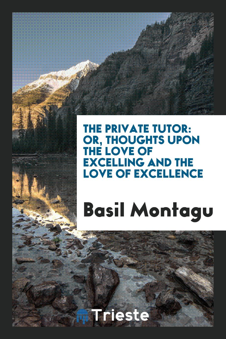 The Private Tutor: Or, Thoughts Upon the Love of Excelling and the Love of Excellence