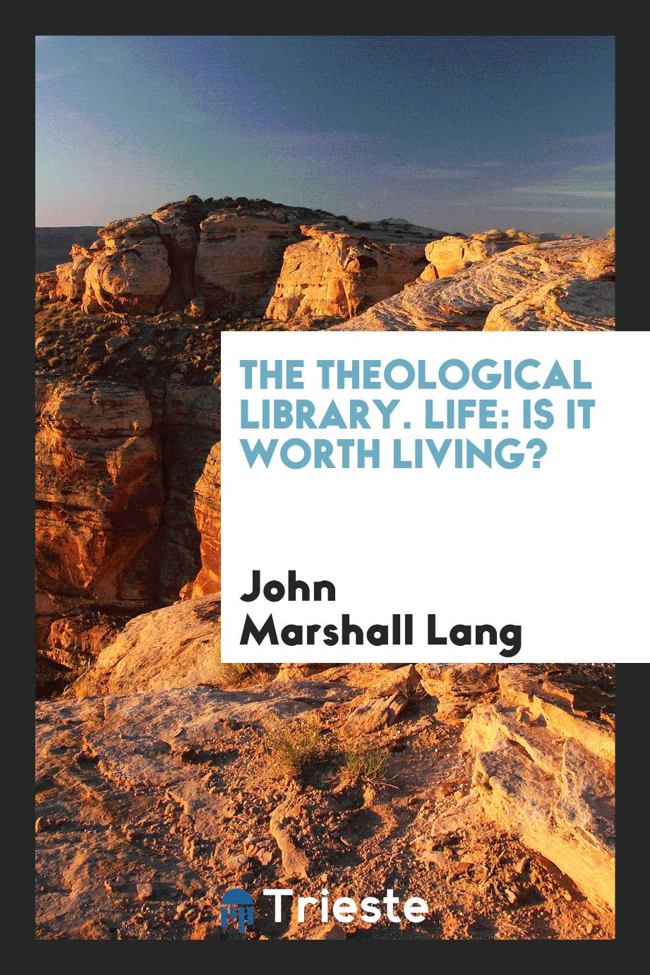 The theological Library. Life: is it worth living?