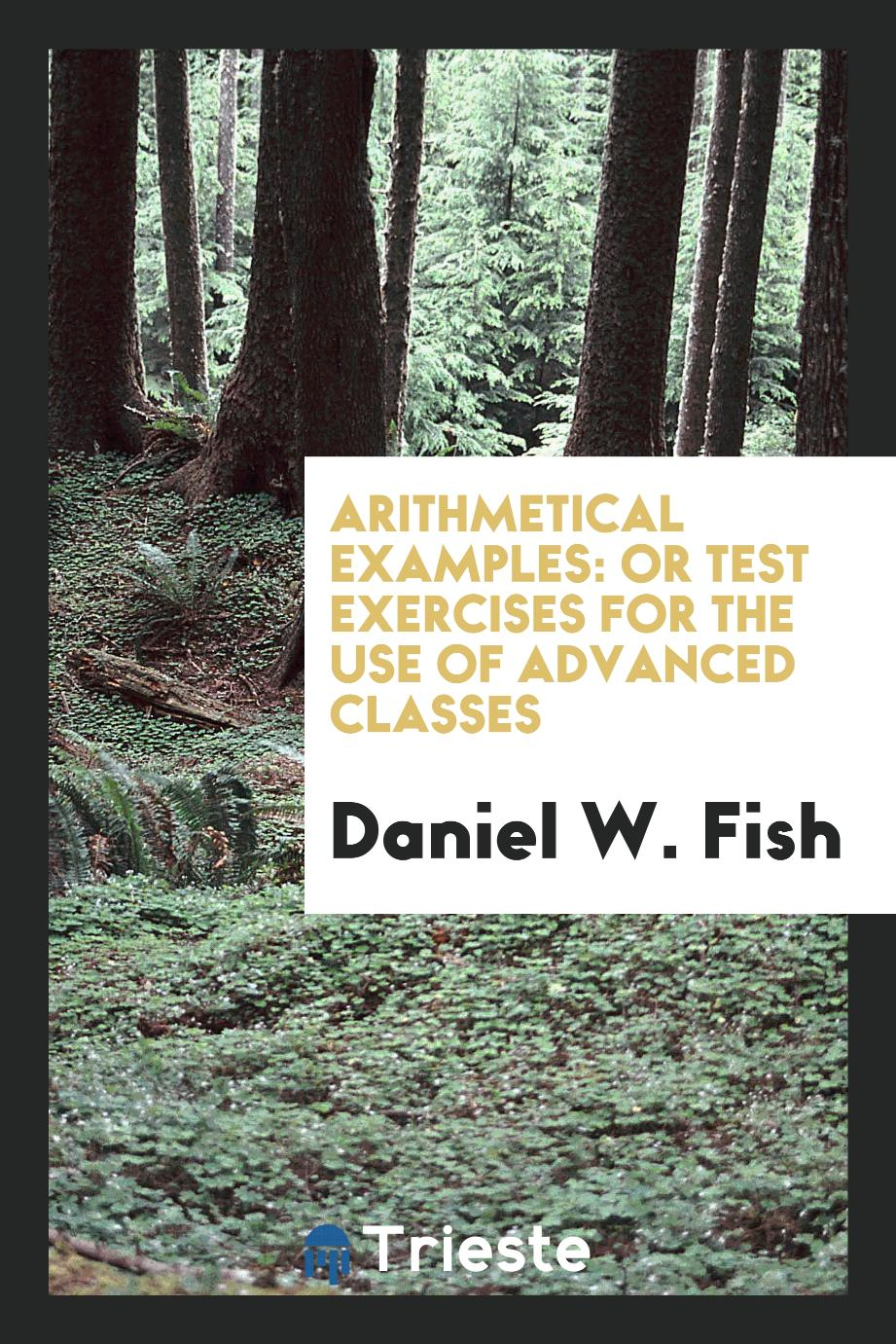 Arithmetical examples: or test exercises for the use of advanced classes