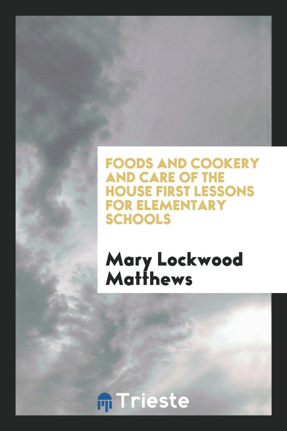 Foods and cookery and care of the house First lessons for elementary schools