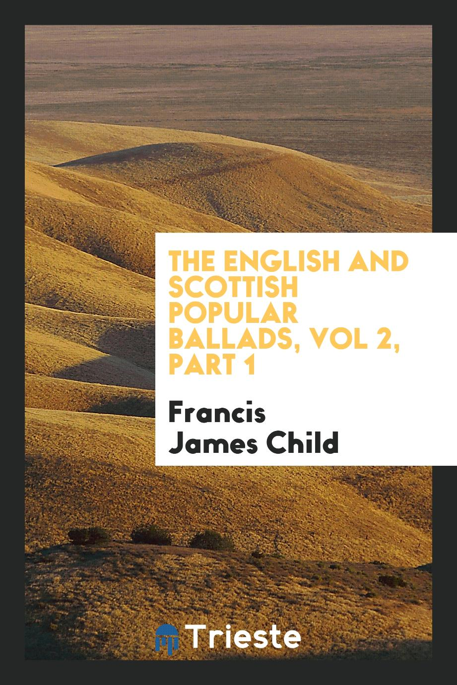 The English and Scottish popular ballads, Vol 2, Part 1