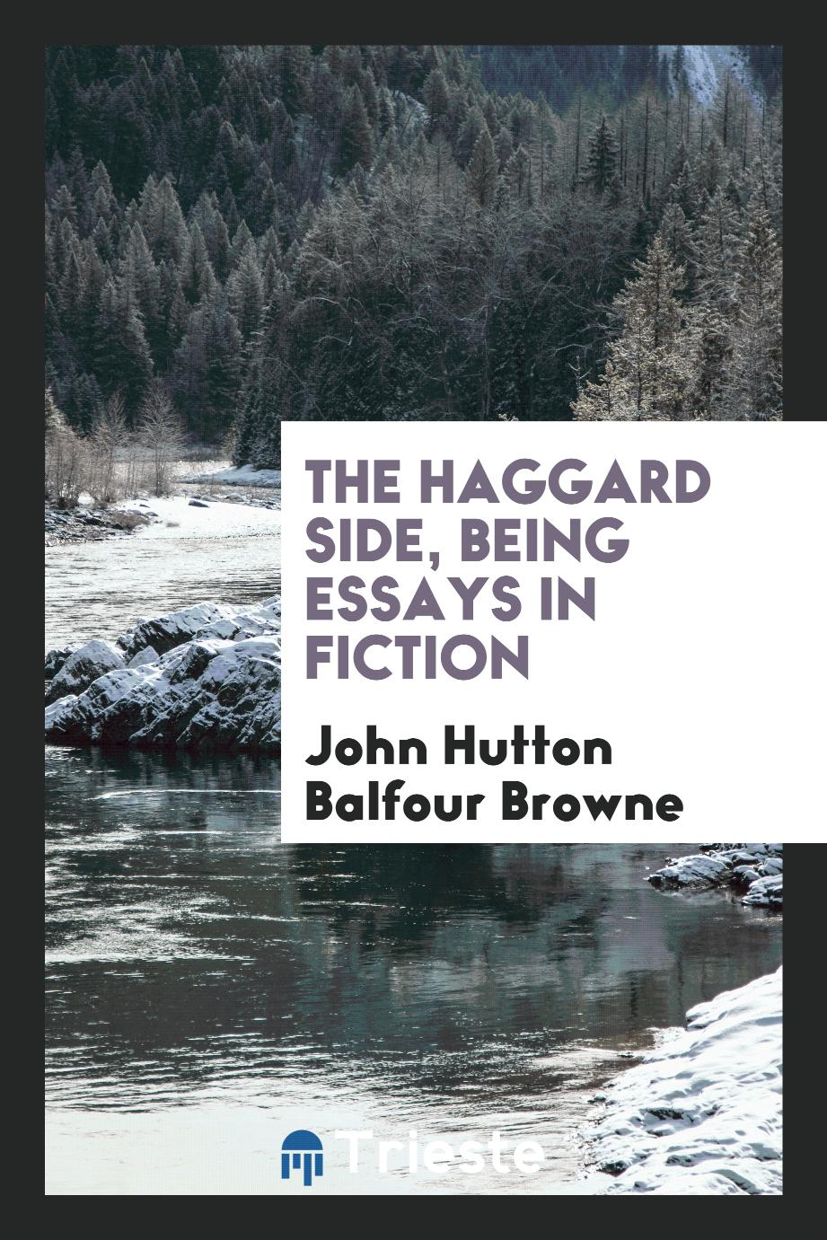 The Haggard Side, Being Essays in Fiction