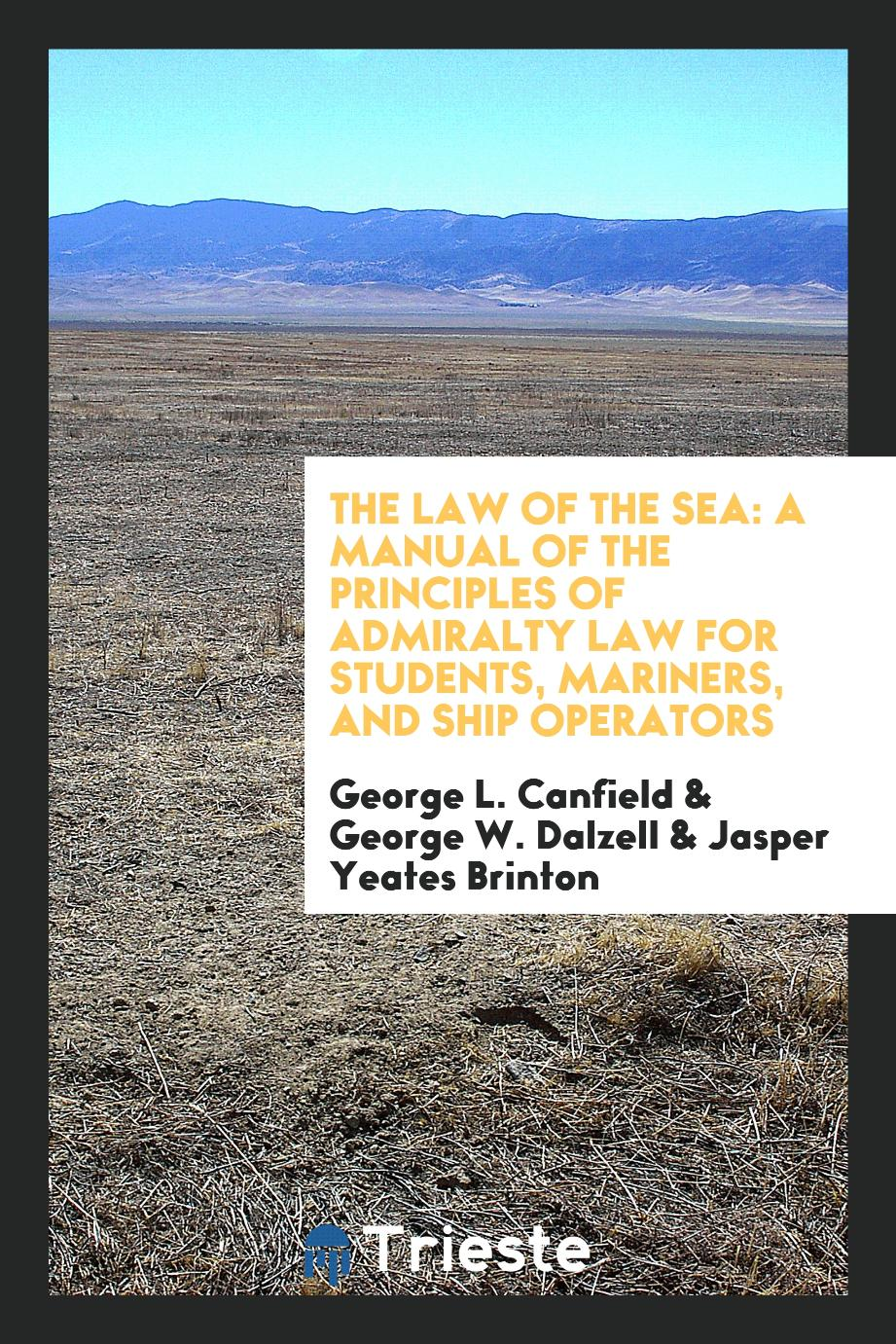 The Law of the Sea: A Manual of the Principles of Admiralty Law for Students, Mariners, and Ship Operators