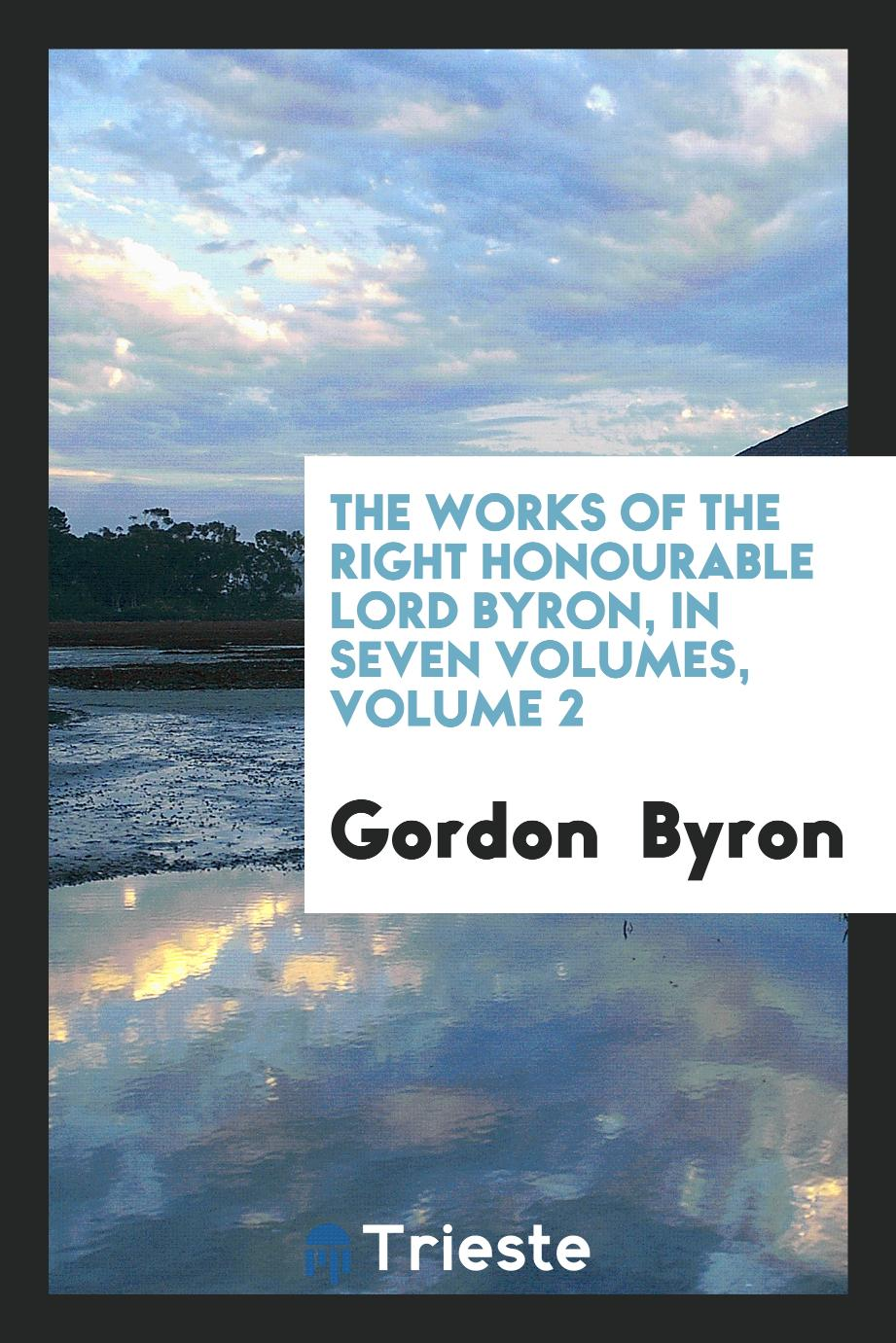 The Works of the Right Honourable Lord Byron, in Seven Volumes, Volume 2