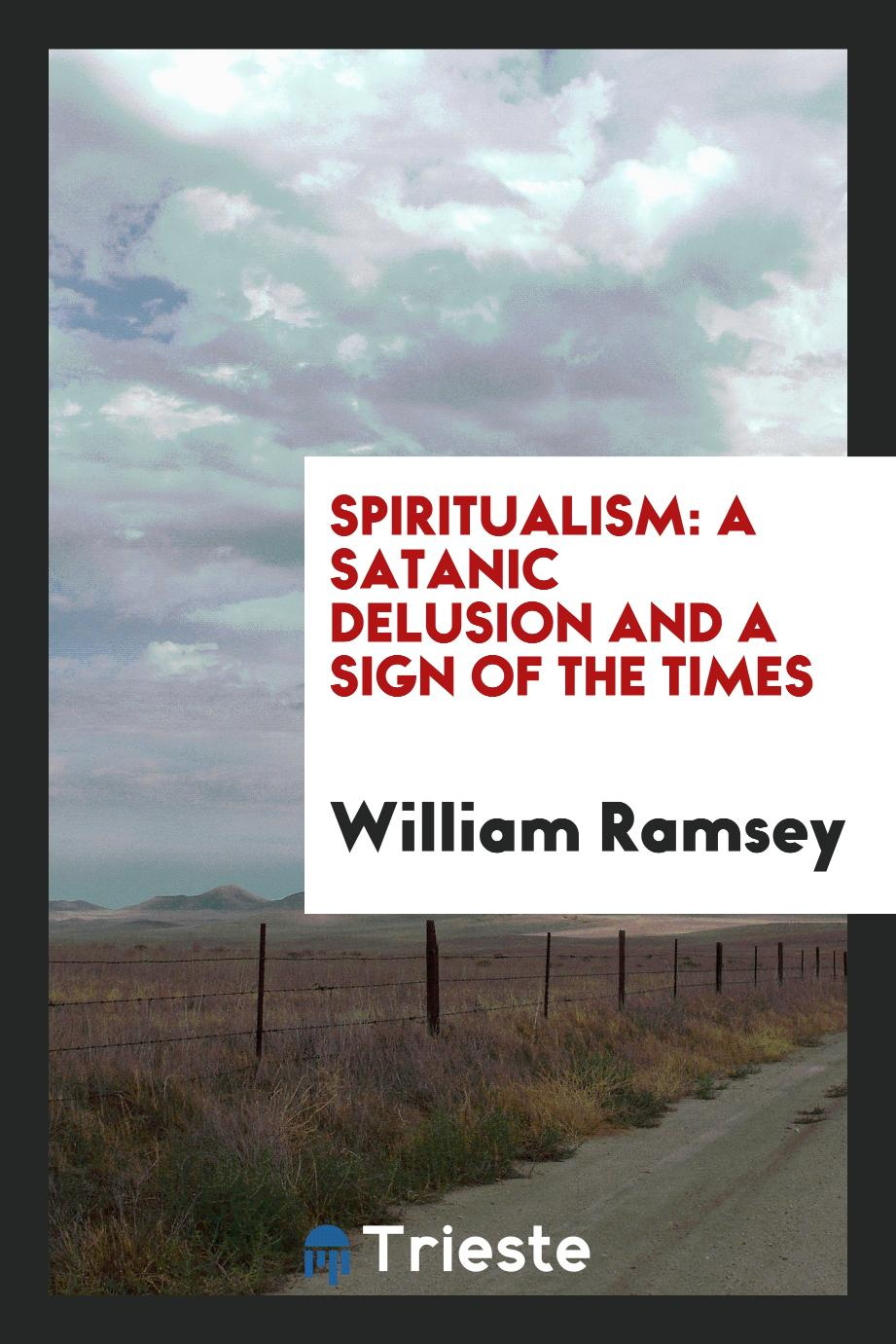 Spiritualism: A Satanic Delusion and a Sign of the Times