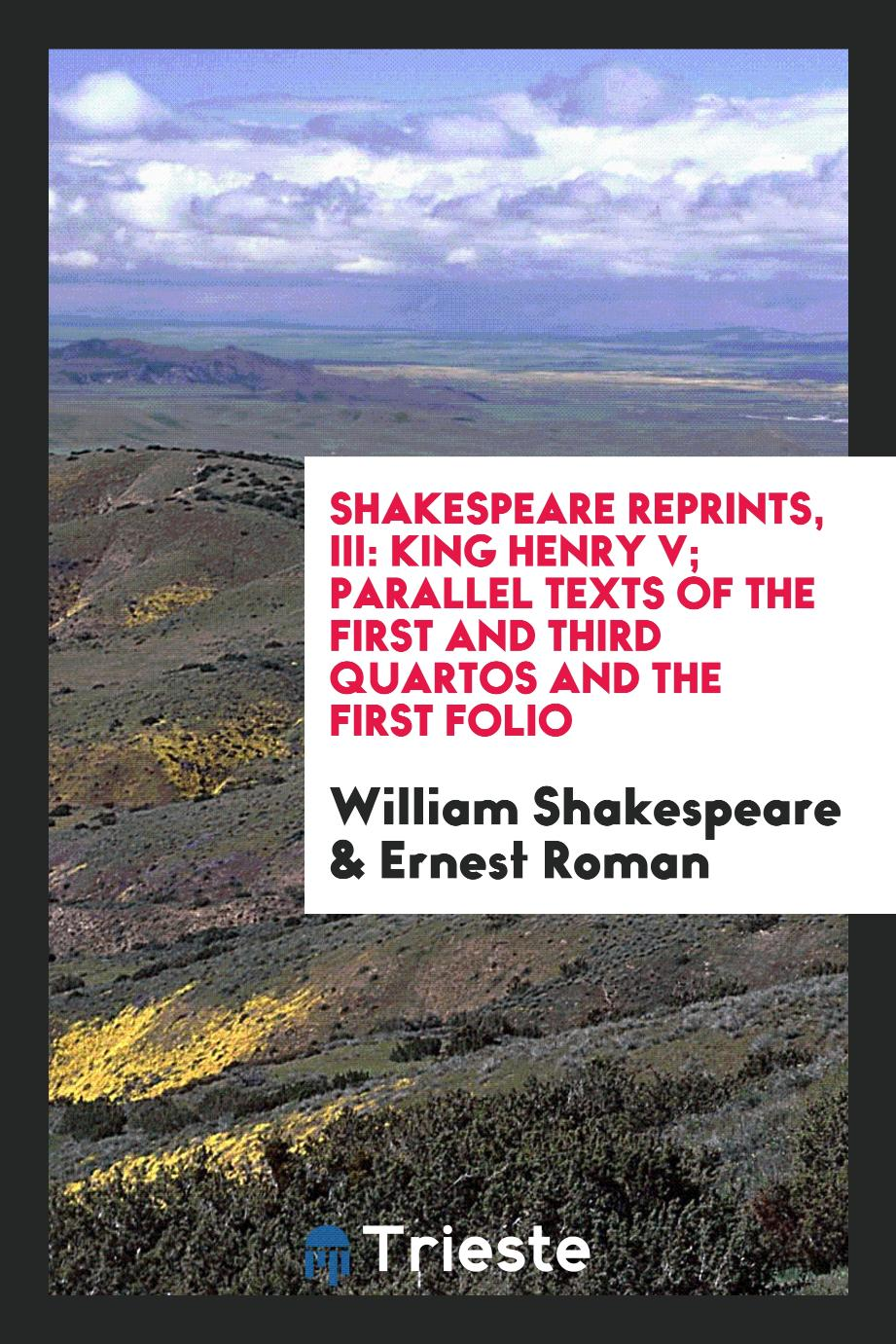 Shakespeare Reprints, III: King Henry V; Parallel Texts of the First and Third Quartos and the First Folio