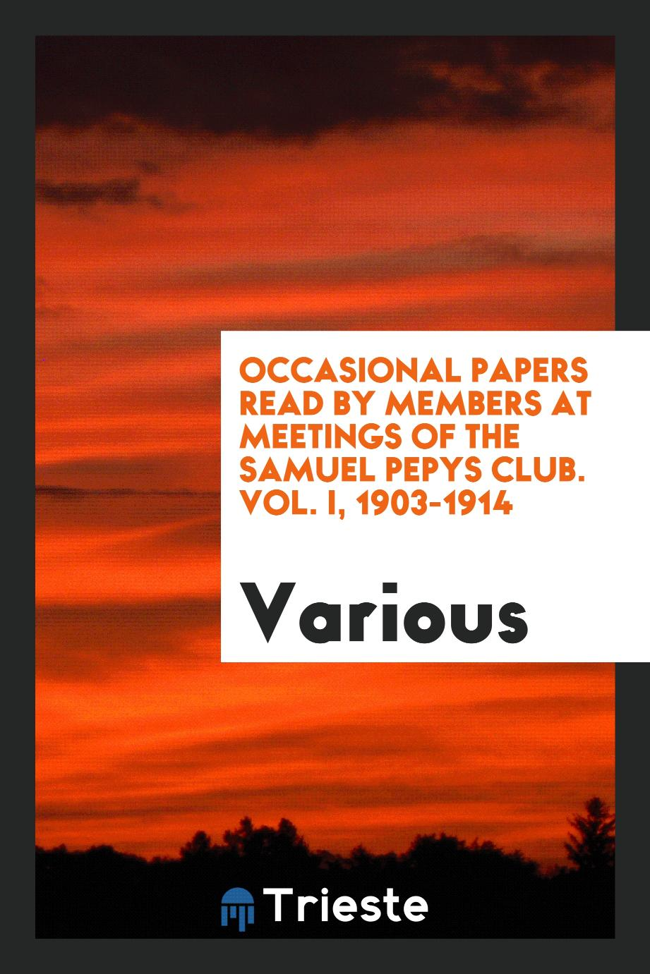 Occasional papers read by members at meetings of the Samuel Pepys Club. Vol. I, 1903-1914