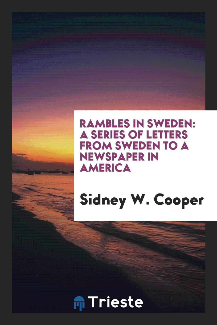 Rambles in Sweden: A Series of Letters from Sweden to a Newspaper in America