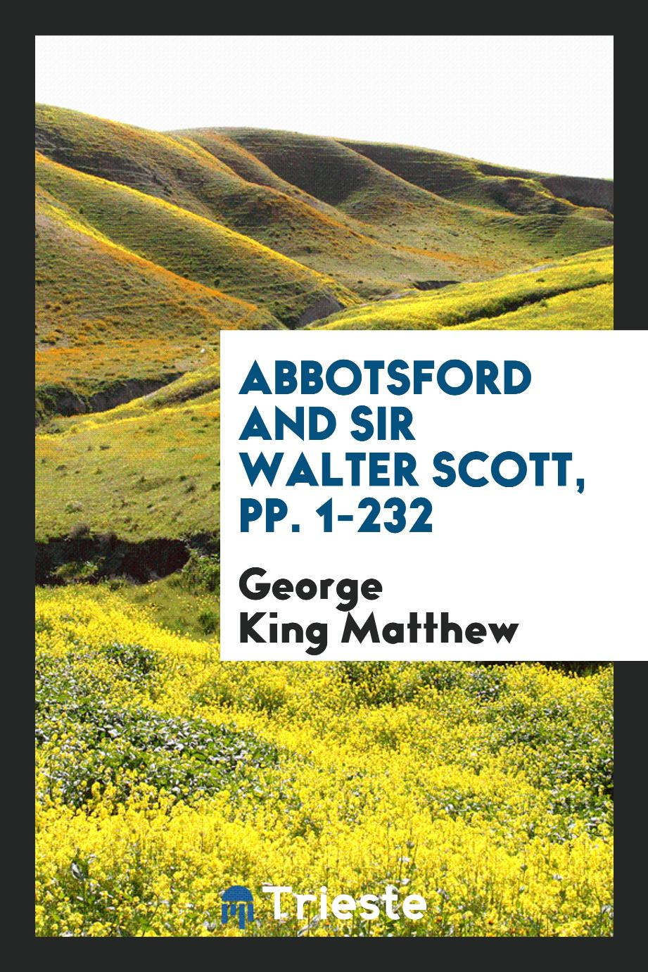 Abbotsford and Sir Walter Scott, pp. 1-232