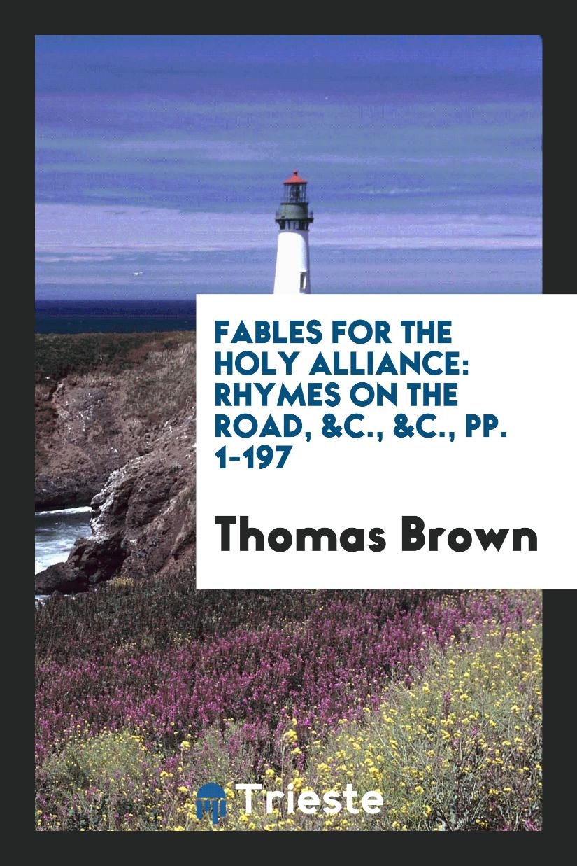 Fables for the Holy Alliance: Rhymes on the Road, &c., &c., pp. 1-197
