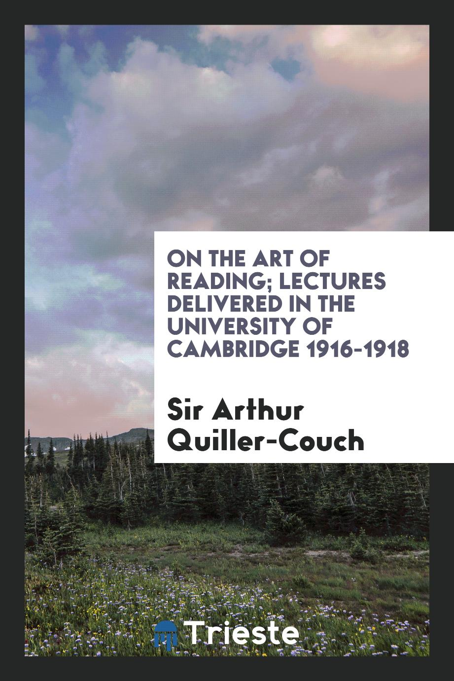 On the art of reading; Lectures delivered in the university of cambridge 1916-1918