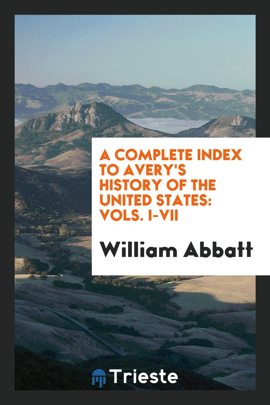 A complete index to Avery's History of the United States: vols. I-VII