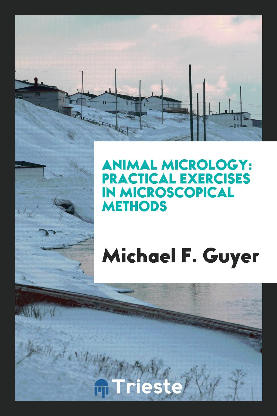 Animal Micrology: Practical Exercises in Microscopical Methods