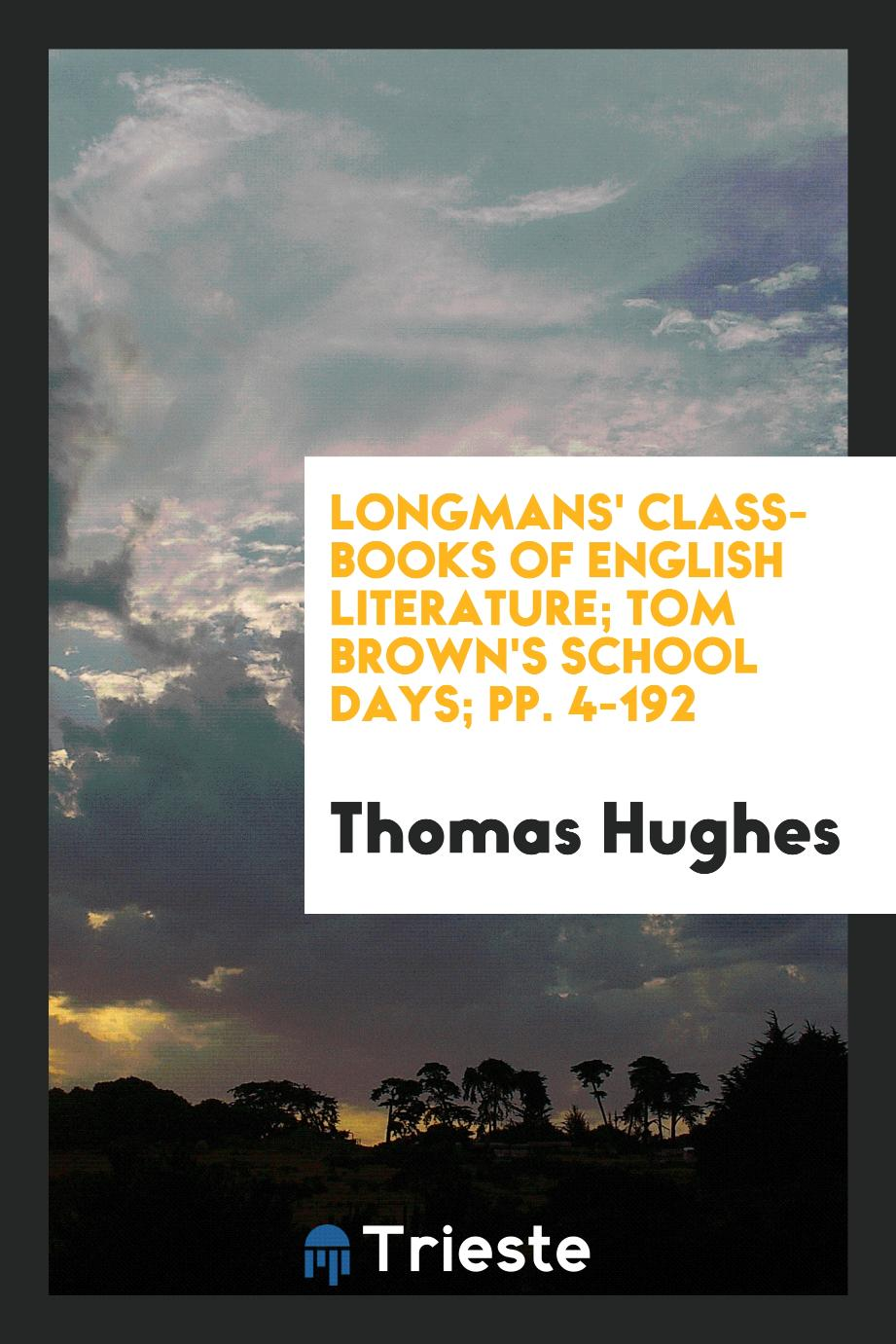 Longmans' Class-Books of English Literature; Tom Brown's School Days; pp. 4-192