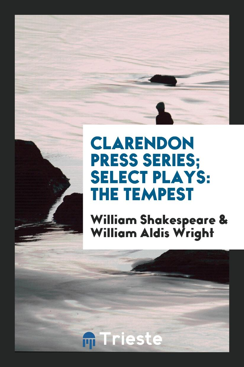 Clarendon Press Series; Select Plays: The Tempest