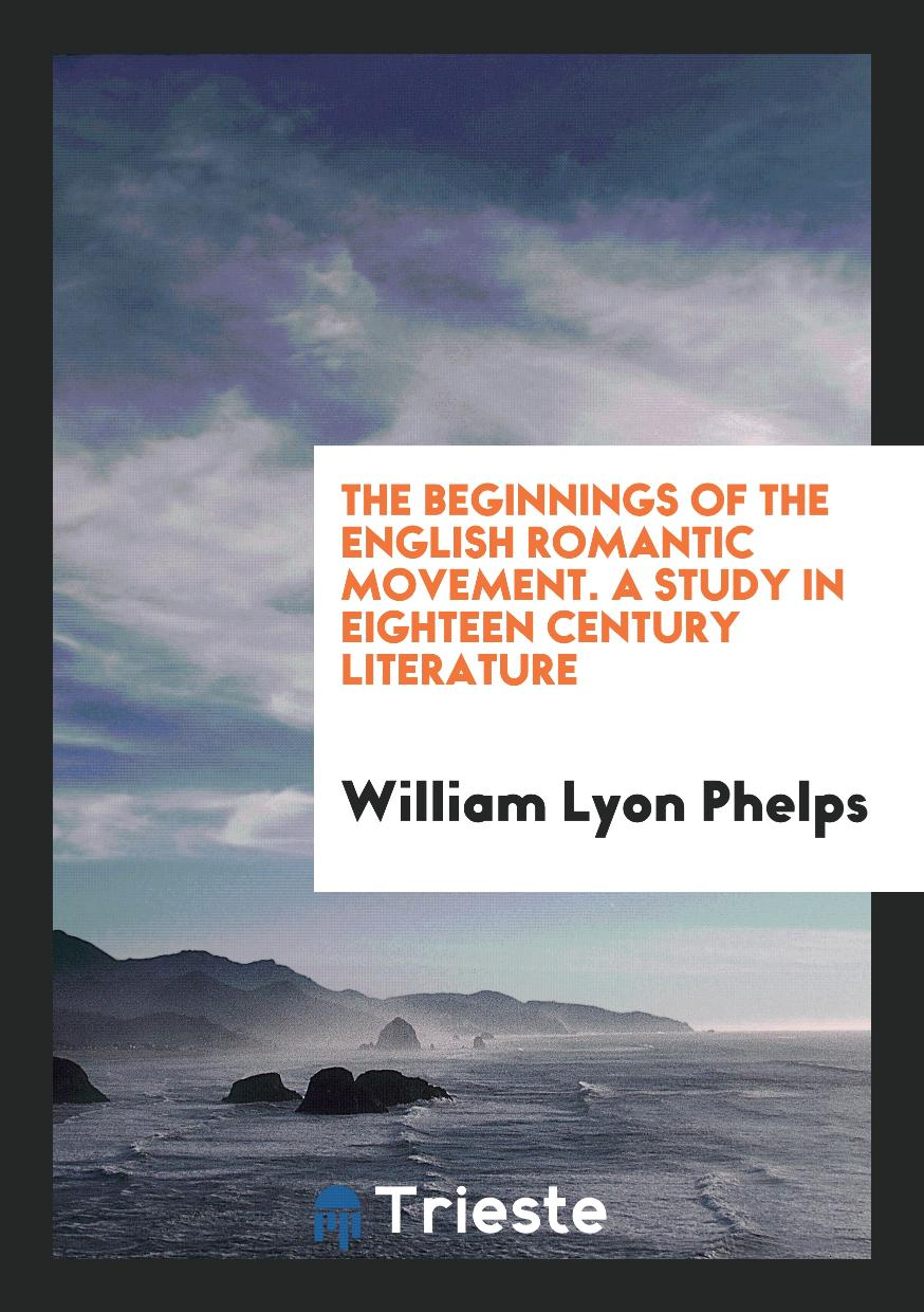 The Beginnings of the English Romantic Movement. A Study in Eighteen Century Literature
