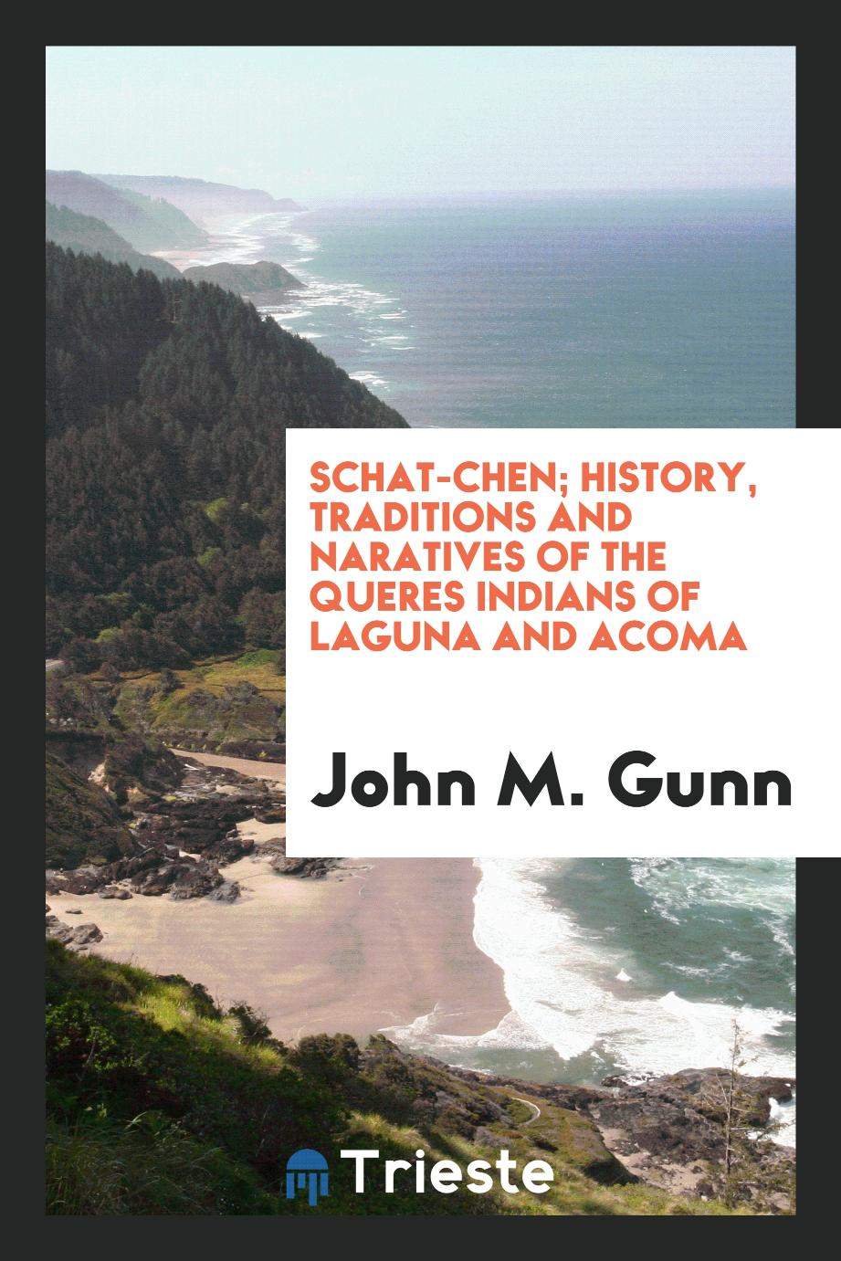 Schat-chen; history, traditions and naratives of the Queres Indians of Laguna and Acoma